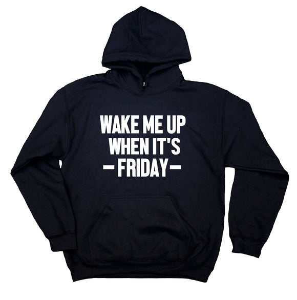 Friday Hoodie Wake Me Up When It's Friday Partying Weekends Sweatshirt