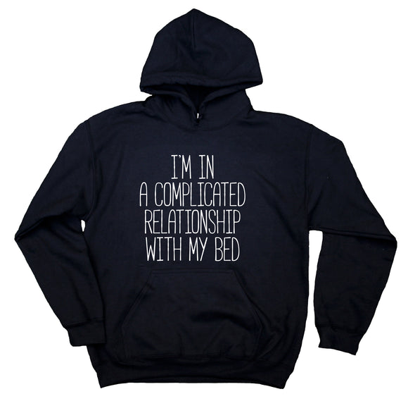 I'm In A Complicated Relationship With My Bed Sweatshirt Tired Sleeping Napping Pajama Hoodie