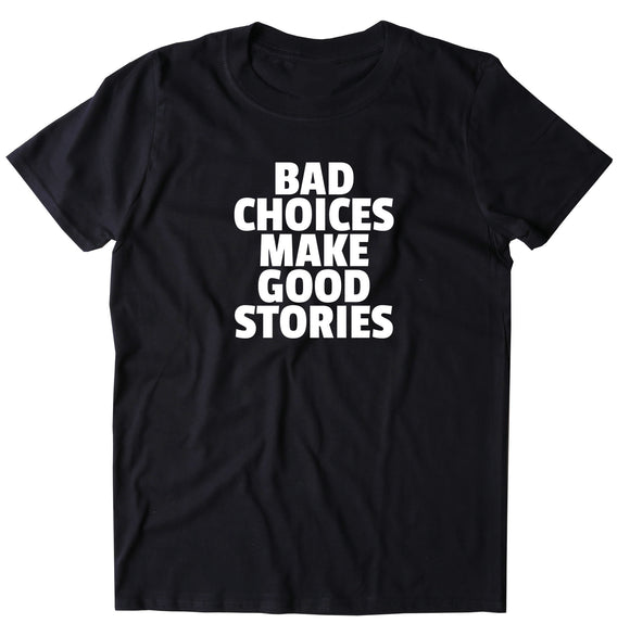 Bad Choices Make Good Stories Shirt Punk Rebel Alternative T-shirt