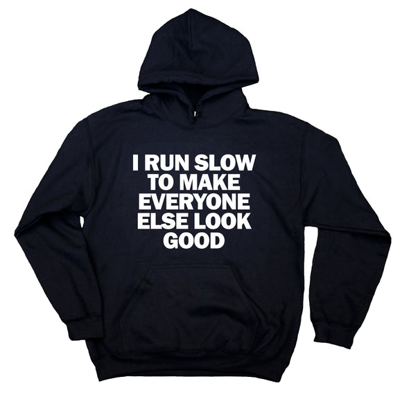 Runner's Sweatshirt I Run Slow To Make Everyone Else Look Good Hoodie