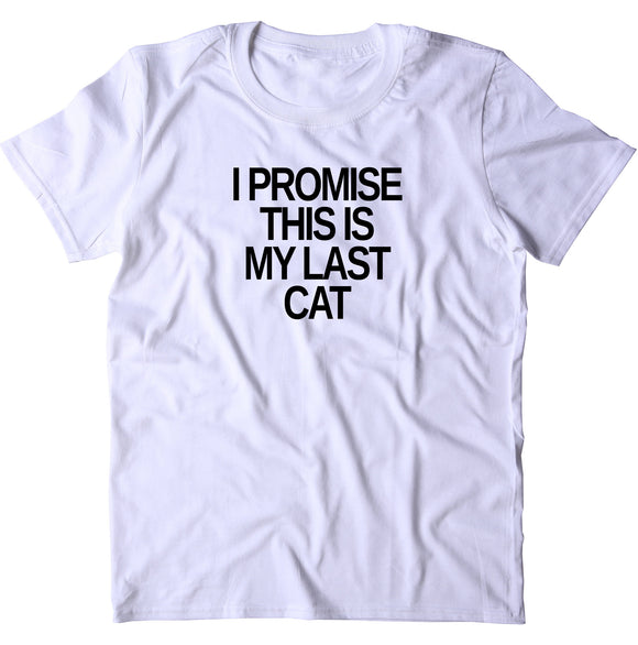 I Promise This Is My Last Cat Shirt Funny Cat Owner Kitten Lover T-shirt