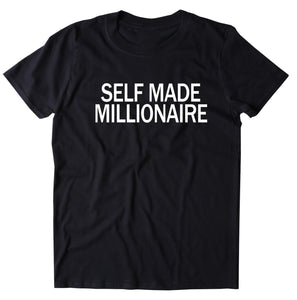 Self Made Millionaire Shirt Money Rich Entrepreneur T-shirt
