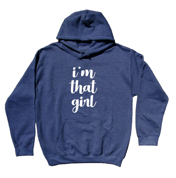I'm That Girl Sweatshirt Rebel Feminist Girl Boss Hoodie