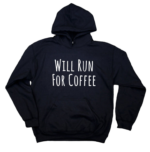 Will Run For Coffee Sweatshirt Funny Running Work Out Hoodie