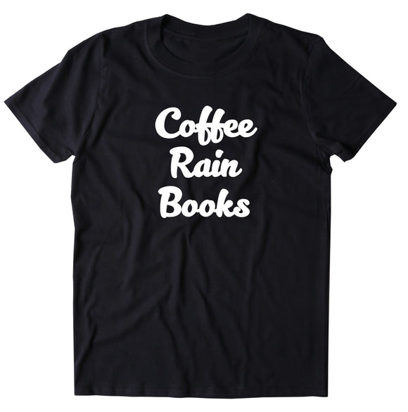 Coffee Rain Books Shirt Rainy Day Bookworm Reader T-shirt