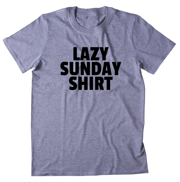 Lazy Sunday Shirt Relax Chill Weekend Casual T-shirt