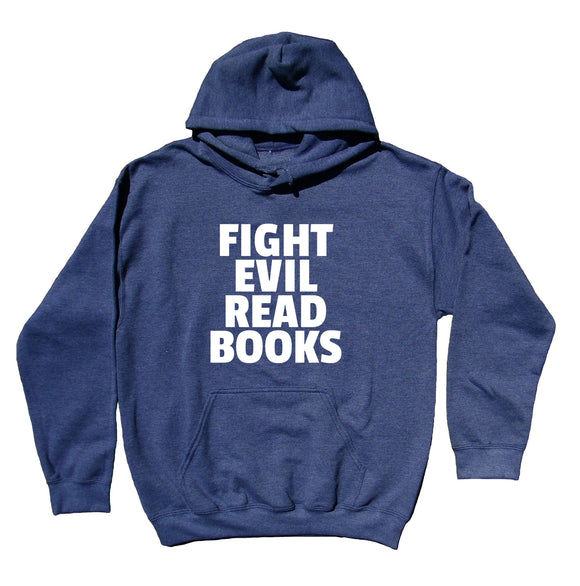 Book Reader Sweatshirt Fight Evil Read Books Bookworm Nerd Hoodie