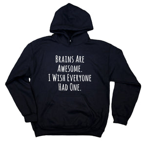 Brains Are Awesome I Wish Everyone Had One Hoodie Funny Sarcastic Attitude Rude Sweatshirt