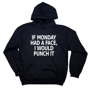 Monday Rude Sweatshirt If Monday Had A Face I Would Punch It Hoodie