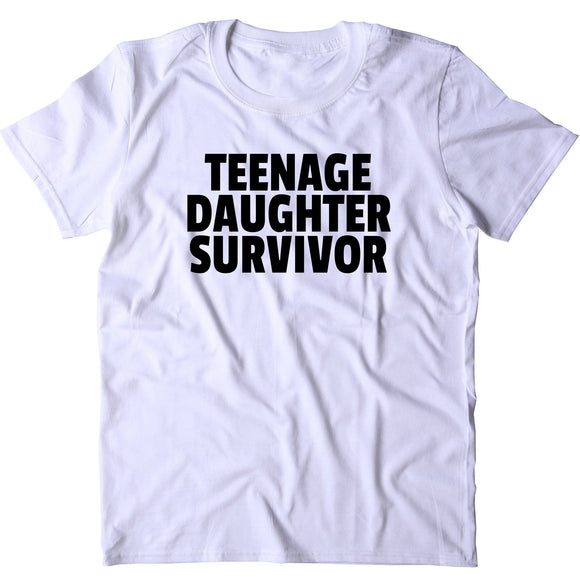 Teenage Daughter Survivor Shirt Funny Mom Dad Parents Gift Grandma T-shirt