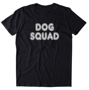 Dog Squad Shirt Funny Dog Animal Lover Puppy Owner T-shirt