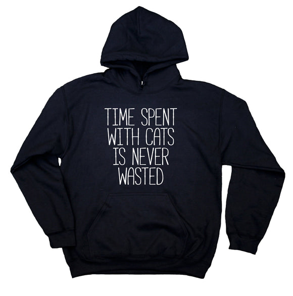 Cat Owner Sweatshirt Time Spent With Cats Is Never Wasted Hoodie