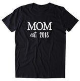 New Mom Shirt Mom Est. 2018 Pregnant Momma To Be Baby Shower First Time Mom T-shirt