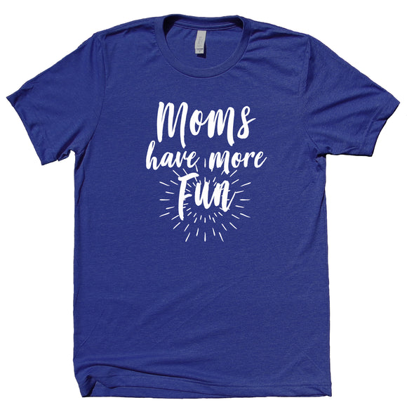 Fun Mom Shirt Moms Have More Fun Saying Mommy Trendy Mom T-shirt