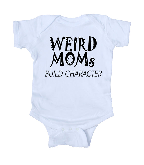 Weird Moms Build Character Baby Onesie White
