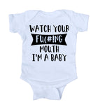 Watch Your Fu(#!ng Mouth I'm A Baby Funny Baby Boy Girl Onesie