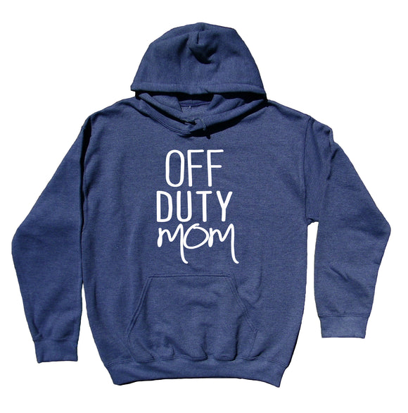 Mom Hoodie Off Duty Mom Clothing Working Mom Sarcastic Sarcasm Mother Gift Sweatshirt