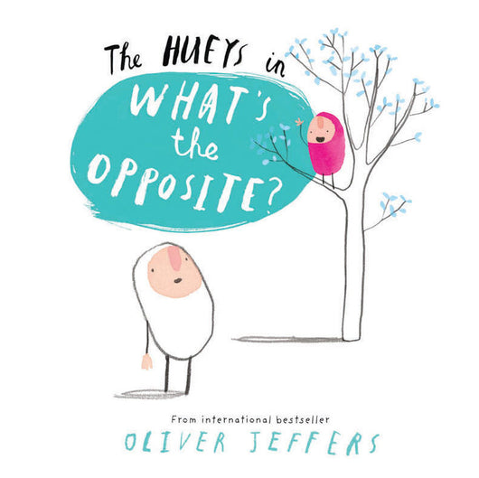 The Hueys in What's the Opposite? - Oliver Jeffers Stuff