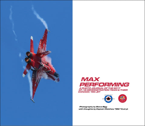 MAX PERFORMING Photo Journal Book of the 2017 CF-18 Demonstration Team