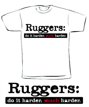 Ruggers: do it harder. much harder.