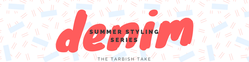 Summer Styling Series: Pairing Tarbish With Denim