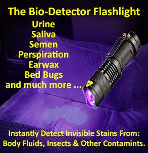 The Bio-Detector Flashlight: Instantly Detects Invisible Stains From Body Fluids and Other Contaminants that Can Be Harmful to Your Health.