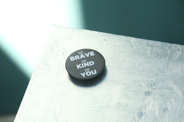"Chill + Get a Grip ""Be Kind Be Brave Be You"""