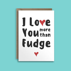 I Love You More Than Fudge Greetings Card