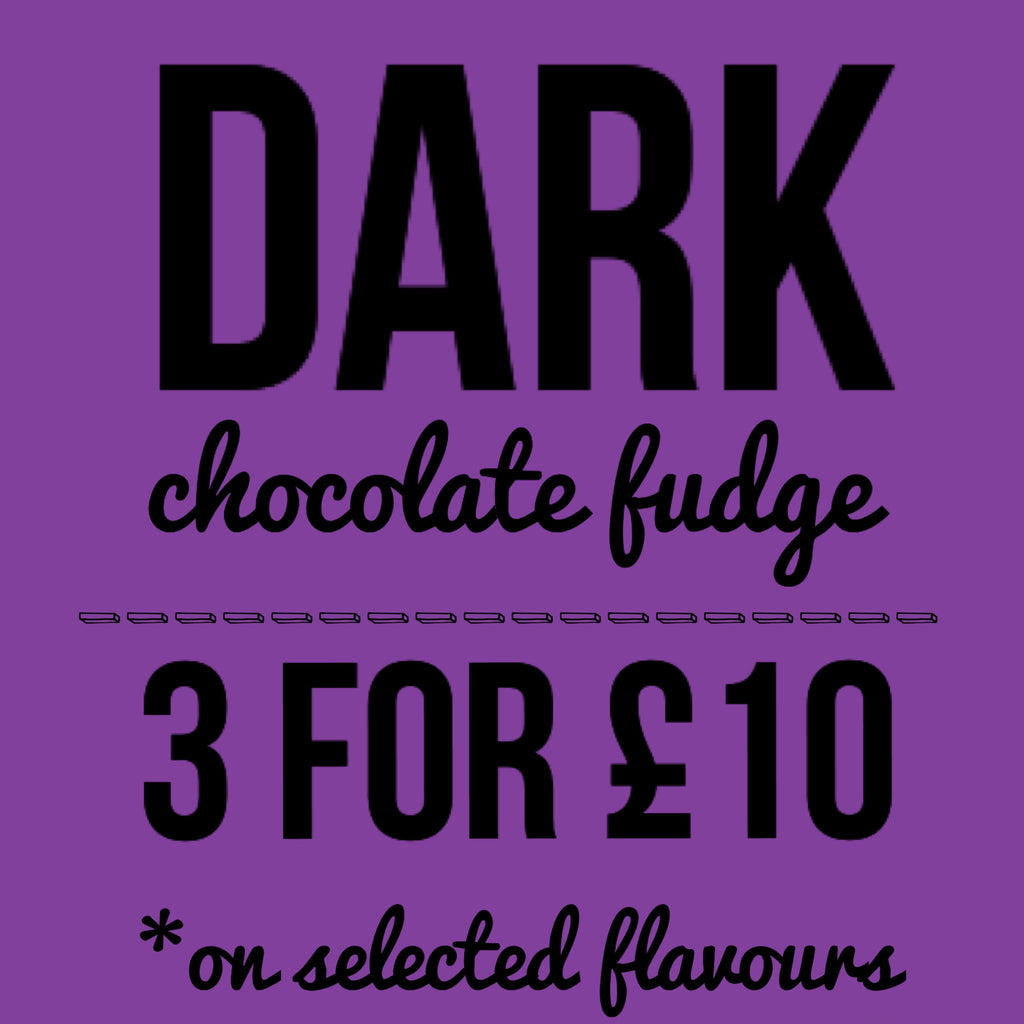 3 for £10 - Dark Chocolate Fudge