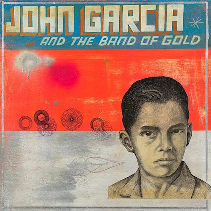 "Pre-Order! John Garcia and the Band of Gold-""John Garcia and the Band of Gold"" Black or Red Vinyl"