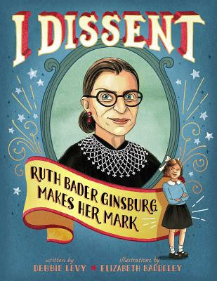I Dissent -  Ruth Bader Ginsburg Makes Her Mark  By Debbie Levy; Elizabeth Baddeley - Feminist Kids Books - Gender Bender Kids