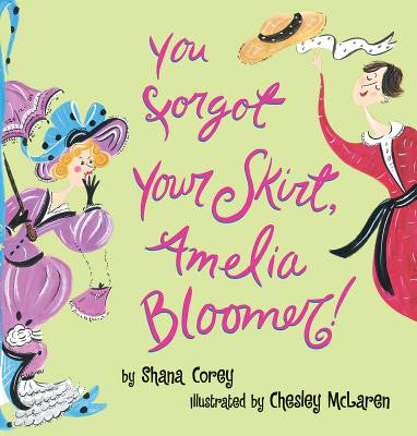 You Forgot Your Skirt Amelia Bloomer By Shana Corey - Feminist Kids Books - Gender Bender Kids