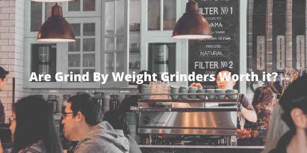 Are Grind By Weight Grinders Worth it?