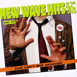 Just Can't Get Enough: New Wave Hits Of The 80s Volume 11