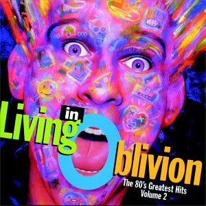 Living In Oblivion: The 80's Greatest Hits Volume 2