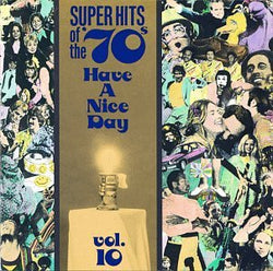 Copy of Super Hits of the '70s: Have a Nice Day, Volume 10