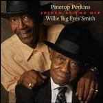 "Pinetop Perkins / Willie ""Big Eyes"" Smith"