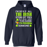 I'm Sick Of All The Irish Stereotypes As Soon As I Finish This Drink I'm Punching Someone T-Shirt and Hoodie