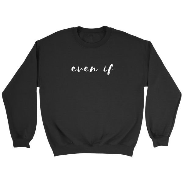 Even If Sweatshirt