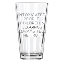 Intoxicated People, Children, & Leggings Always Tell The Truth - Northern Glasses Pint Glass