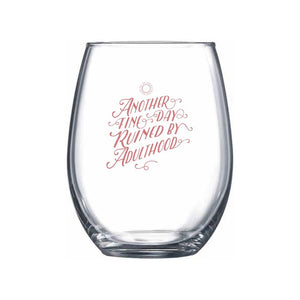 Another Fine Day Ruined by Adulthood (Pink) Stemless Wine Glass | Northern Glasses