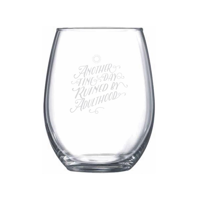 Another Fine Day Ruined By Adulthood Stemless Wine Glass - Northern Glasses Pint Glass