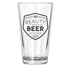 Beauty is in the Eye of the Beer Holder Beer Glass - Northern Glasses Pint Glass