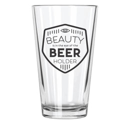 Beauty is in the Eye of the Beer Holder - Northern Glasses Pint Glass