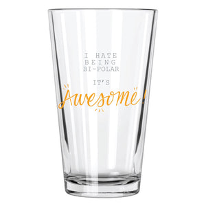 I Hate Being Bi-Polar Pint Glass