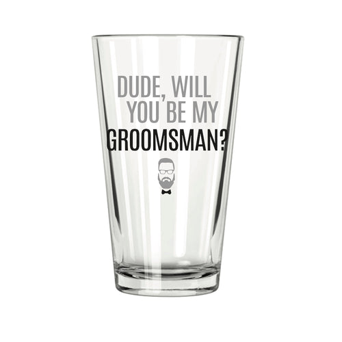 Dude, Will You Be My Groomsman? Pint Glass - Northern Glasses Pint Glass