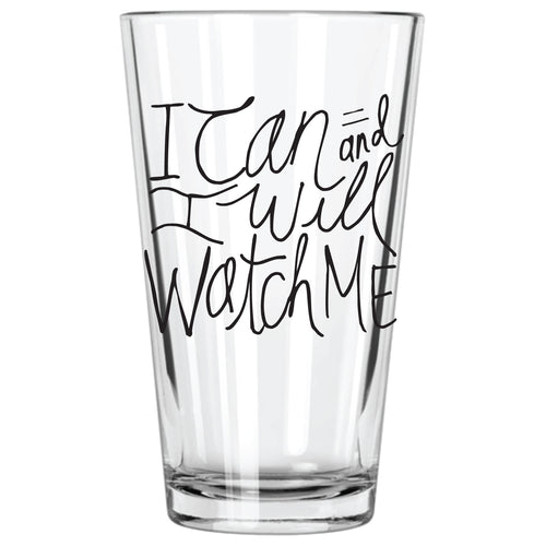 I Can and I Will.  Watch Me. Pint Glass - Northern Glasses Pint Glass