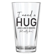 I Need a Hug, And... Beer Glass - Northern Glasses Pint Glass