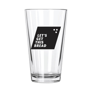 Let's Get This Bread Pint Glass - Northern Glasses Pint Glass