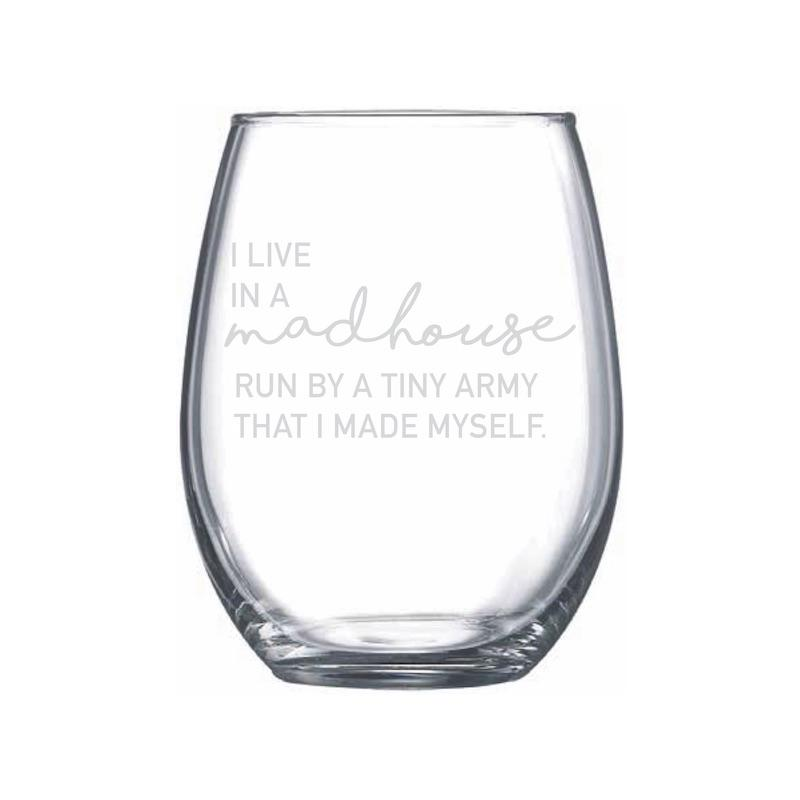 I Live In A Madhouse Stemless Wine Glass - Northern Glasses Pint Glass